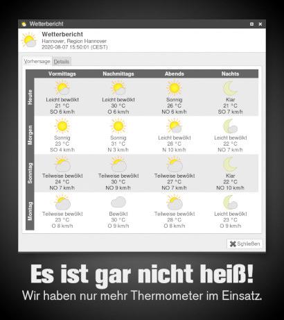 Wetterbericht für die nächsten vier Tage mit hochsommerlichen, heißen Temperaturen. Dazu der Text: Es ist gar nicht heiß! Wir haben nur mehr Thermometer im Einsatz.