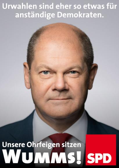 Foto von Olaf Scholz im Stile eines SPD-Wahlplakates der Schröder-Zeit -- Text: Urwahlen sind eher so etwas für anständige Demokraten. Unsere Ohrfeigen sitzen WUMMS! -- SPD-Logo