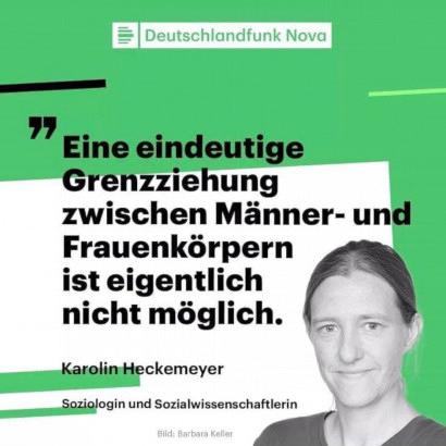 Deutschlandfunk Nova -- »Eine eindeutige Grenzziehung zwischen Männer- und Frauenkörpern ist eigentlich nicht möglich.« -- Karolin Heckemeyer, Soziologin und Sozialwissenschaftlerin -- Bild: Barbara Keller