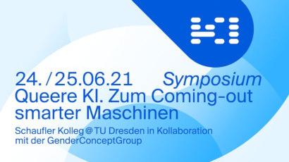 KI -- 24./25.06.21 -- Symposium -- Queere KI Coming-out smarter Maschinen -- Schaufler Kolleg @ TU Dresden in Kollaboration mit der GenderConceptGroup