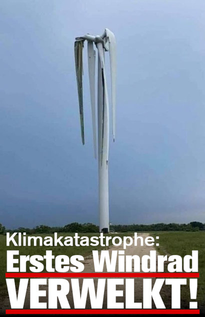 Schwer beschreibliches Bild einer Windkraftanlage, deren Rotorflügel nach unten hängen. Dazu der Text »Klimakatastrophe: Erstes Windrad verwelkt!«.